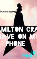 Hamilton crap I have on my phone.  by madirose24601