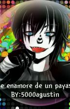 Me Enamore De Un Payaso(laughing jack y tu) by 5000agustin