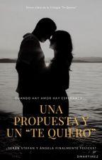 Una propuesta y un Te Quiero [Trilogía Quiéreme, Libro #3]{#Wattys2017} by HardLife98