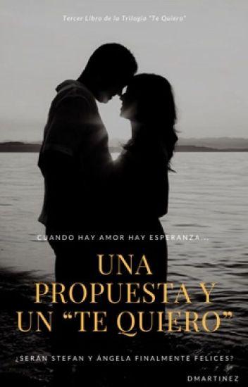 Una propuesta y un Te Quiero [Trilogía Quiéreme, Libro #3]{#Wattys2017}