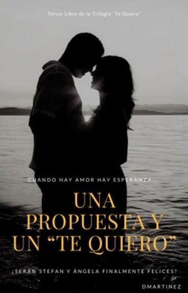 Una propuesta y un Te Quiero [Libro #3]{#Wattys2016}