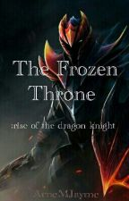 The Frozen Throne : Rise Of The Dragon Knights(#Wattys2016) by ArneMJayme