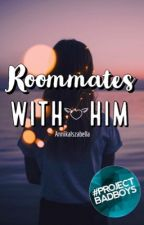 Roommates With Him by AnnikaIszabella