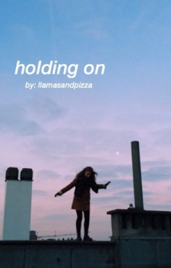 holding on || hunter rowland || completed