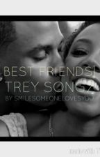 Best Friends| A Trey Songz Fanfiction by SMILESOMEONELOVESYOU