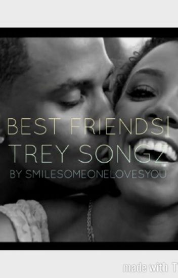 Best Friends| A Trey Songz Fanfiction