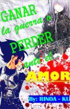 GANAR LA GUERRA O PERDER ANTE EL AMOR  (Vegeta & Bulma) by Rinoa-ku
