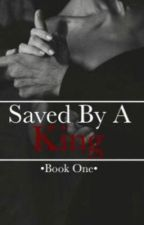 Saved By A King (under reconstruction) by nein_ghut
