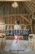 Imperfect WIFE √ by coretanhati