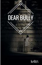 Dear Bully by alwaysprocrastinate