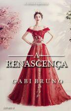 A Realeza - Livro 3: A Renascença by BGabii