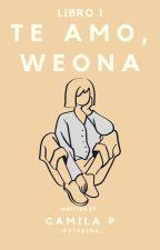 Te amo, weona by -niunbrillo