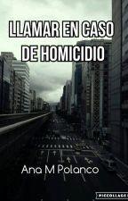 Llamar en caso de homicidio. by anampolanco