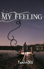 My Feeling (COMPLETED) by twelveNis