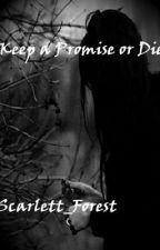Keep A Promise or Die by Scarlett_Forest