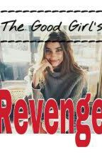 The Good Girl's Revenge (H.S) by JeanSabas1D