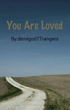 You Are Loved by demigod77rangers