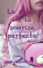La Chica De La Sonrisa Perfecta by Starduts