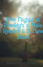 Five Nights at Freddy's x Male Reader || A New Start by DragonSlayerHamza