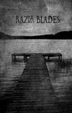 Razor Blades  by Mukesweetcakes