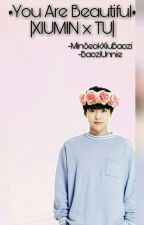 •You Are Beautiful• ~Xiumin Y Tu~  by MinSeokXiuBaozi