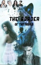 The Border Of Two World ( TBTW ) by DachTheAuthor