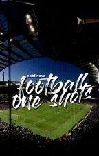 football one shots by sablinova