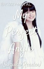 My Perfect Angle (Suzuka×Reader)#Wattys2016 by Izzy-metal