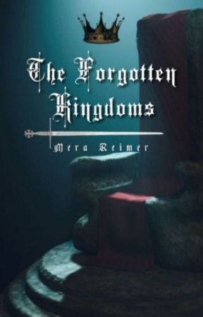 The Forgotten Kingdoms (Featured in the #W.S Awards) by MeraReimer