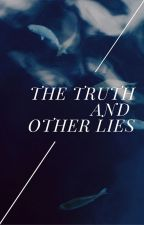 The Truth & Other Lies by hopelesslyoptimistic