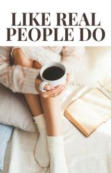 Like Real People Do by hopelesslyoptimistic