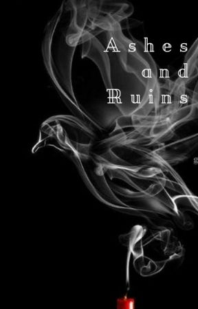 Ashes and Ruins by EbonyFlicker