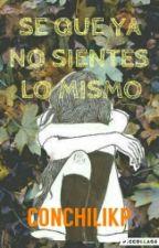 Se Que Ya No Sientes Lo Mismo by ConchiliKP