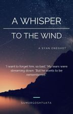 A Whisper To The Wind (A 3-Part Syan Oneshot) by sumorgoshtuata