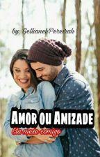 Amor Ou Amizade !!! Ela Mexe Comigo by GelliPereira