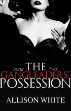 The Gangleaders' Possession   Mature by AuthorAllisonWhite