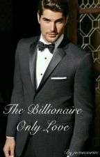 The billionaire only love  by joannaurive