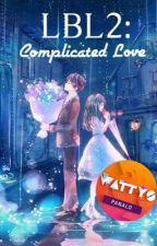 LBL2: Complicated Love [Complete]   #Wattys2017 by BlueScheduler