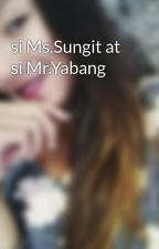 si Ms.Sungit at si Mr.Yabang by tonilynnsexylove