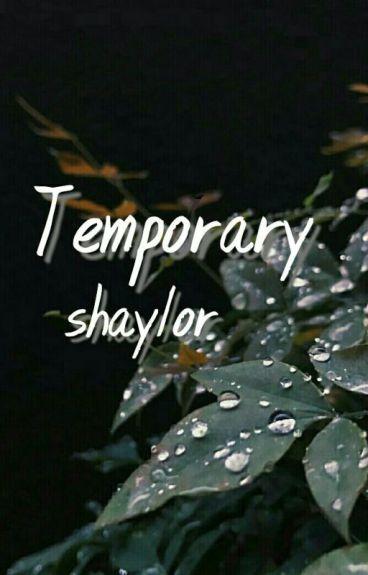 Temporary. (Shaylor)