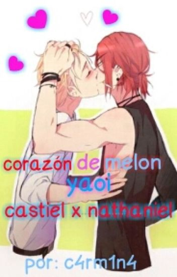 Corazon De Melon Yaoi. CASTIEL X NATHANIEL.