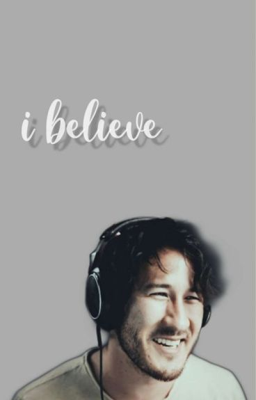 I Believe (Markiplier X Abused?Reader) {COMPLETE}