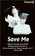 • Save Me • by Avnazlf
