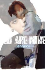 YOU ARE MINE // JiKook by JinMinsDaughter