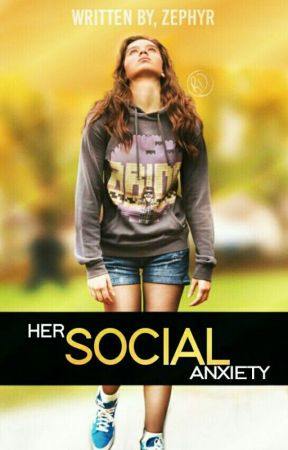 Her Social Anxiety ✔  by officialzephyrtaylor