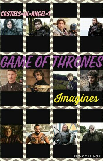 Game Of Thrones Imagines (SLOW UPDATES)