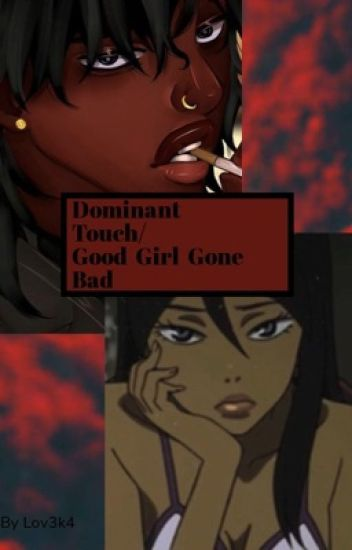 A Dominate touch/ Good Girl Gone Bad
