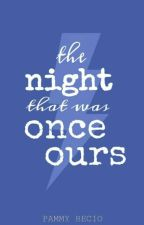 The Night That Was Once Ours by pammyrecio