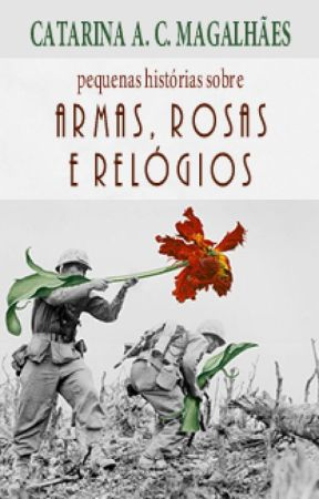 pequenas histórias sobre armas, rosas e relógios by my_deeps