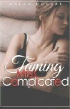 Taming Miss Complicated (Understanding Miss Complicated by _iamxxRHEANxx